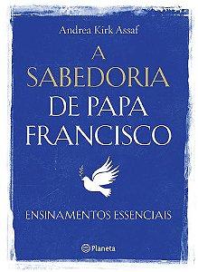 A SABEDORIA DE PAPA FRANCISCO