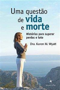 UMA QUESTÃO DE VIDA E MORTE - HISTÓRIAS PARA SUPERAR PERDAS E LUTO