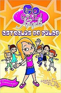 GO GIRL ANGELS 05 - ESTRELAS DO PALCO