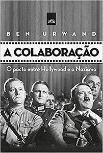 A COLABORACAO - O PACTO ENTRE HOLLYWOOD E O NAZISMO