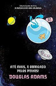 ATE MAIS E OBRIGADO PELOS PEIXES - O MOCHILEIRO DAS GALAXIAS