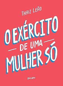 O EXERCITO DE UMA MULHER SO