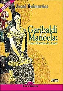 COLECAO E O COMECO - GARIBALDI E MANUELA UMA HISTORIA DE AMO