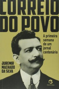 CORREIO DO POVO-A PRIMEIRA SEMANA DE UM JORNAL CENTENARIO