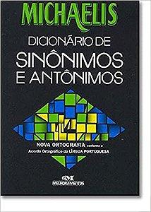 MICHAELIS DICIONÁRIO DE SINÔNIMOS E ANTÔNIMOS COM A NOVA ORTOGRAFIA