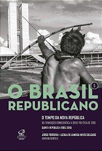 O BRASIL REPUBLICANO V5 - O TEMPO DA NOVA REPÚBLICA