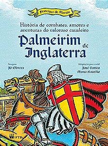 PALMEIRIM DE INGLATERRA - HISTORIAS DE COMBATES, AMORES E AV