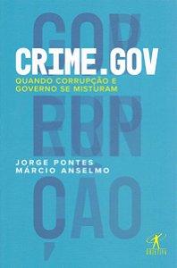 CRIME.GOV - QUANDO CORRUPCAO E GOVERNO SE MISTURAM
