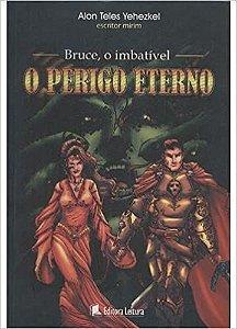 BRUCE. O IMBATIVEL - O PERIGO ETERNO