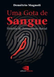 UMA GOTA DE SANGUE - HISTORIA DO PENSAMENTO RACIAL