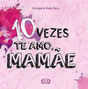 10 VEZES TE AMO MAMÃE