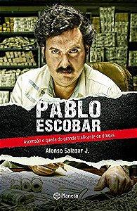 PABLO ESCOBAR - ASCENCAO E QUEDA DO GRANDE TRAFICANTE DE DRO