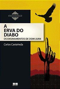 A ERVA DO DIABO - OS ENSINAMENTOS DE DOM JUAN