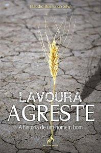 LAVOURA AGRESTE - A HISTORIA DE UM HOMEM BOM