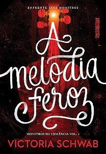 A MELODIA FEROZ - MONSTROS DA VIOLÊNCIA VOL.1