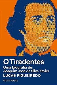 O Tiradentes - Uma Biografia de Joaquim José da Silva Xavier