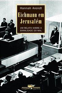 EICHMANN EM JERUSALEM UM RELATO SOBRE A BANALIDADE DO MAL