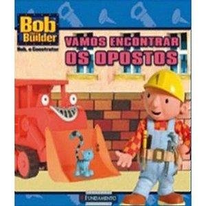 BOB. O CONSTRUTOR - VAMOS ENCONTRAR OS OPOSTOS