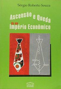 ASCENSAO E QUEDA DE UM IMPERIO ECONOMICO
