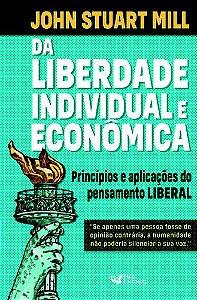 Da Liberdade Individual e Econômica - Princípios e Aplicações do Pensamento Liberal