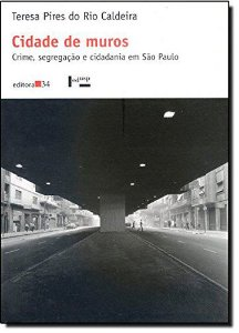 CIDADE DE MUROS - CRIME, SEGREGACAO E CIDADANIA EM SAO PAULO