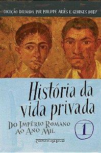 HISTORIA DA VIDA PRIVADA VOL. 1 - DO IMPERIO ROMANO AO ANO M