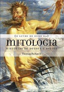 O LIVRO DE OURO DA MITOLOGIA - HISTORIAS DE DEUSES E HEROIS