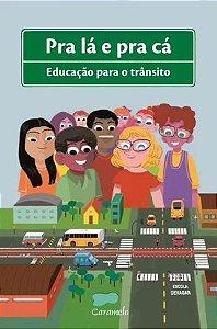 PRA LA E PRA CA - EDUCACAO PARA O TRANSITO