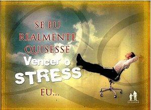 SE EU REALMENTE QUISESSE VENCER O STRESS EU...