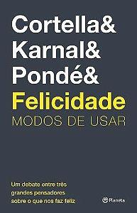 Felicidade - Cortella, Karnal e Pondé