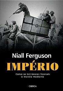 IMPERIO - COMO AS BRITANICOS FIZERAM O MUNDO MODERNO