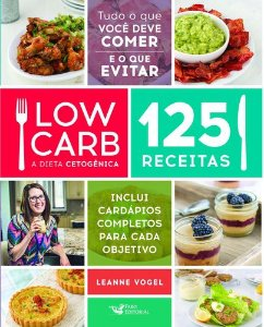 LOW CARB - A DIETA CETOGENICA - 125 RECEITAS