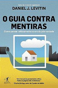 O GUIA CONTRA MENTIRAS COMO PENSAR CRITICAMENTE NA ERA DA PÓS-VERDADE