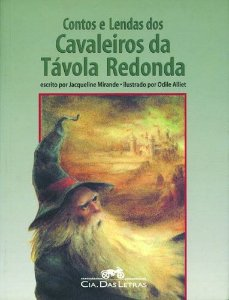 CONTOS E LENDAS DOS CAVALEIROS DA TAVOLA REDONDA