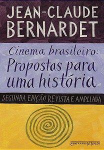 CINEMA BRASILEIRO PROPOSTAS PARA UMA HISTÓRIA