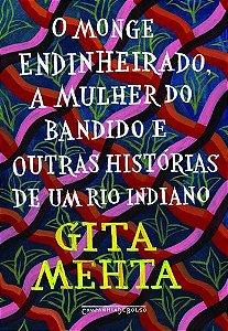 O MONGE ENDINHEIRADO MULHER DO BANDIDO E OUTRAS HISTÓRIAS DE UM RIO INDIANO