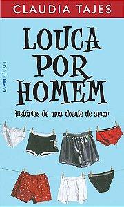 LOUCA POR HOMEM - HISTÓRIAS DE UMA DOENTE DE AMOR