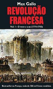 REVOLUÇÃO FRANCESA - VOLUME I: O POVO E O REI (1774-1793)