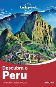 DESCUBRA O PERU - LONELY PLANET VIVENCIE O MELHOR DO PAÍS
