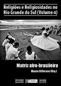 RELIGIOES E RELIGIOSIDADES NO RIO GRANDE DO SUL VOL. 4
