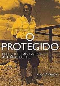 O Protegido - Por Que O País Ignora As Terras De FHC