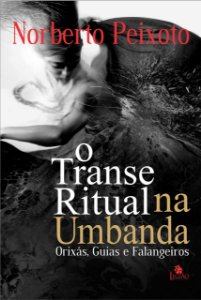 O TRANSE RITUAL NA UMBANDA ORIXAS, GUIAS E FALANGEIROS