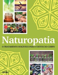 NATUROPATIA - O TRATAMENTO HOLÍSTICO PARA O DETOX DO CORPO