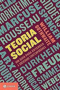 TEORIA SOCIAL - UM GUIA PARA ENTENDER A SOCIEDADE CONTEMPORÂNEA