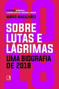 SOBRE LUTAS E LAGRIMAS UMA BIOGRAFIA DE 2018