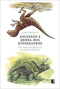 ASCENCAO E QUEDA DOS DINOSSAUROS