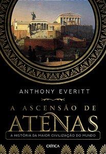 A ascensão de Atenas: A história da maior civilização do mundo (Capa dura)