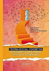 TEORIA SOCIAL COGNITIVA NO CONTEXTO DA SAUDE ESCOLA E TRABAL