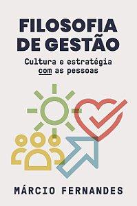 FILOSOFIA DA GESTAO - CULTURA E ESTRATEGIA COM AS PESSOAS