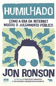 HUMILHADO: COMO A ERA DA INTERNET MUDOU O JULGAMENTO PUBLICO